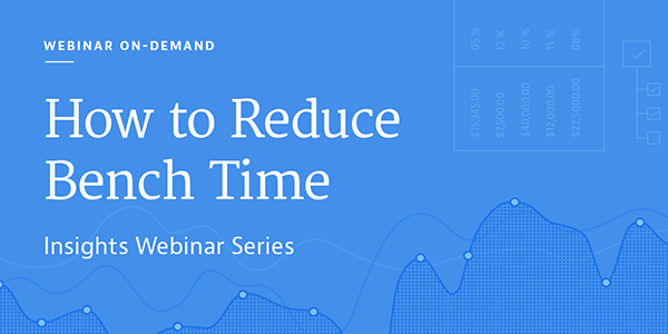 How to Reduce Bench Time - Insights Webinar Series
